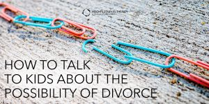 How to Talk to Your Kids About the Possibility of Divorce